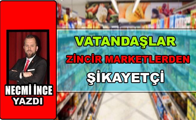 Necmi İnce: Vatandaşlar Zincir Marketlerden Şikayetçi