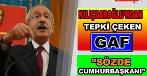 Kılıçdaroğlu'ndan Tekpi Çeken 'Sözde Cumhurbaşkanı' Gafı!
